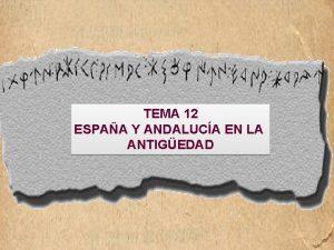 TEMA 12 ESPAA Y ANDALUCA EN LA ANTIGEDAD