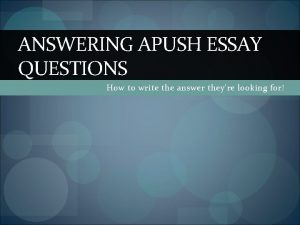 ANSWERING APUSH ESSAY QUESTIONS How to write the