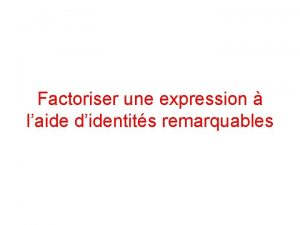 Factoriser une expression laide didentits remarquables 3 identits