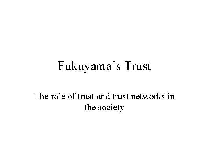 Fukuyamas Trust The role of trust and trust