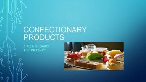 CONFECTIONARY PRODUCTS B K SINGH DAIRY TECHNOLOGY CONFECTIONERY
