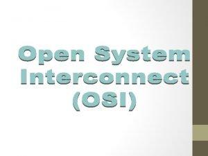 OSI OSI was developed by the International Organization