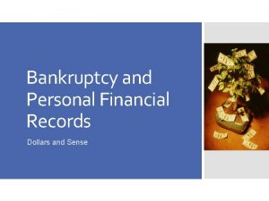 Bankruptcy and Personal Financial Records Dollars and Sense