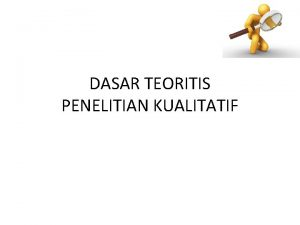 DASAR TEORITIS PENELITIAN KUALITATIF 1 FENOMENOLOGIS Berusaha memahami