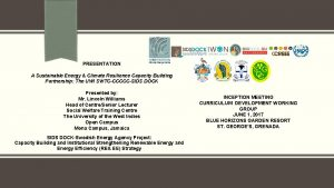 PRESENTATION A Sustainable Energy Climate Resilience Capacity Building