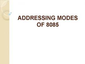 ADDRESSING MODES OF 8085 Addressing Modes of 8085