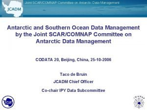 Joint SCARCOMNAP Committee on Antarctic Data Management Antarctic