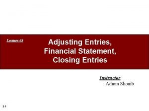 Lecture 05 Adjusting Entries Financial Statement Closing Entries