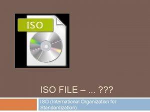 ISO FILE ISO International Organization for Standardization ISO