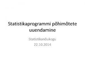 Statistikaprogrammi phimtete uuendamine Statistikanukogu 22 10 2014 VV