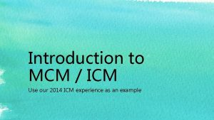 Introduction to MCM ICM Use our 2014 ICM