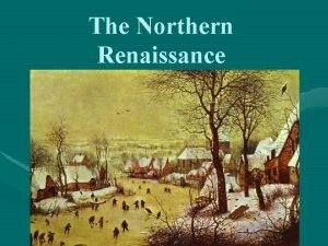 The Northern Renaissance Northern Renaissance Main Points More