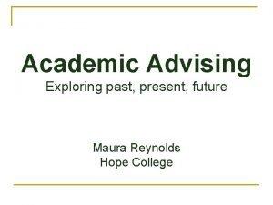 Academic Advising Exploring past present future Maura Reynolds