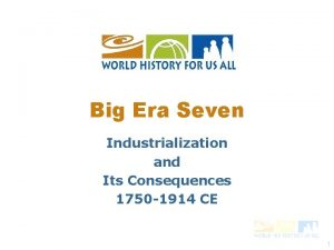 Big Era Seven Industrialization and Its Consequences 1750