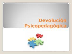 Devolucin Psicopedaggica Definicin Comunicacin verbal o escrita discriminada