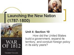 Launching the New Nation 1787 1800 Unit 4
