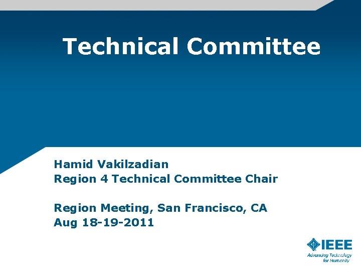Technical Committee Hamid Vakilzadian Region 4 Technical Committee