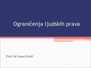 Ogranienja ljudskih prava Prof dr Ivana Krsti VRSTE