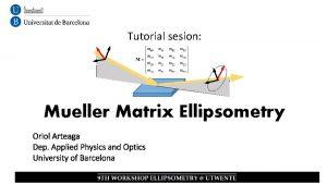 Tutorial sesion Mueller Matrix Ellipsometry Oriol Arteaga Dep