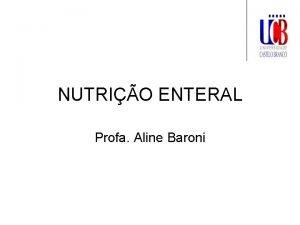 NUTRIO ENTERAL Profa Aline Baroni Definio Alimentos para