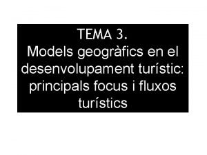 TEMA 3 Models geogrfics en el desenvolupament turstic