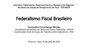 Seminrio Federalismo Desenvolvimento e Planejamento Regional Secretaria do