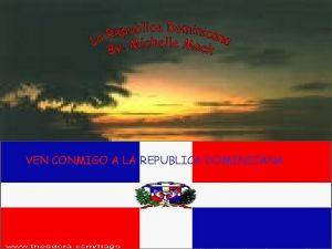 VEN CONMIGO A LA REPUBLICA DOMINICANA The first