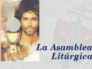 La Asamblea Litrgica Asamblea Litrgica Terminologa Convocacin de