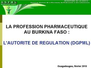 LA PROFESSION PHARMACEUTIQUE AU BURKINA FASO LAUTORITE DE