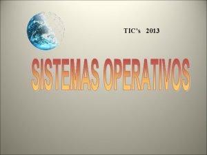 TICs 2013 TICs 2013 NDICE SISTEMA OPERATIVO DEFINICIN