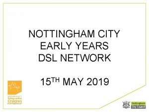 NOTTINGHAM CITY EARLY YEARS DSL NETWORK 15 TH