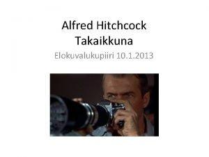 Alfred Hitchcock Takaikkuna Elokuvalukupiiri 10 1 2013 Alfred