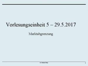 Vorlesungseinheit 5 29 5 2017 Marktabgrenzung Dr Romina
