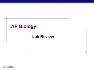 AP Biology Lab Review AP Biology Lab 1