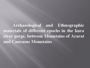 Archaeological and Ethnographic materials of different epochs in