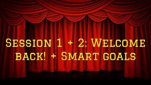 Session 1 2 Welcome back Smart goals Welcome