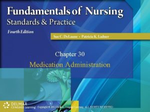 Chapter 30 Medication Administration Copyright 2011 Delmar Cengage