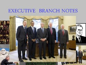 EXECUTIVE BRANCH NOTES EXECUTIVE BRANCH NOTES Table of