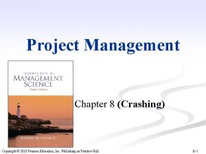 Project Management Chapter 8 Crashing Copyright 2010 Pearson