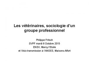 Les vtrinaires sociologie dun groupe professionnel Philippe Fritsch