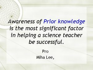 Awareness of Prior knowledge is the most significant