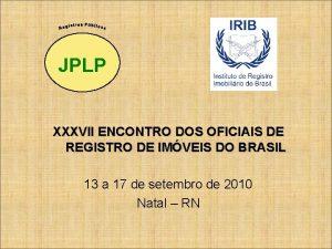 JPLP XXXVII ENCONTRO DOS OFICIAIS DE REGISTRO DE