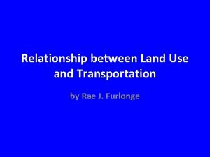 Relationship between Land Use and Transportation by Rae