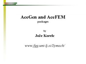 Ace Gen and Ace FEM packages by Joe