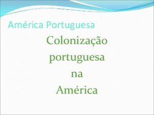 Amrica Portuguesa Colonizao portuguesa na Amrica Portugal A