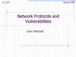 Spring 2006 CS 155 Network Protocols and Vulnerabilities