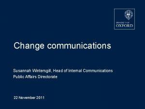 Change communications Susannah Wintersgill Head of Internal Communications