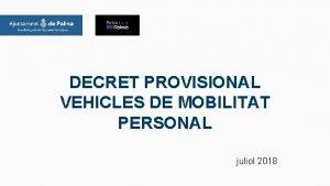 DECRET PROVISIONAL VEHICLES DE MOBILITAT PERSONAL juliol 2018