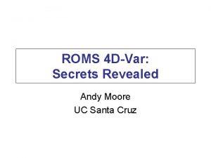 ROMS 4 DVar Secrets Revealed Andy Moore UC