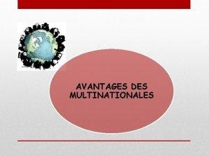 AVANTAGES DES MULTINATIONALES Avantages pour ellesmmes Aujourdhui on